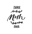 super mom ever phrase handwritten with a brush vector image vector image
