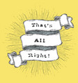 thats all right inspiration quote vintage vector image