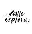 little explorer phrase handwritten with a brush vector image vector image