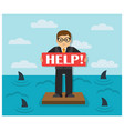businessman with a sign asks for help around shark vector image