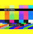 no signal glitch tv distorted color lines vector image vector image
