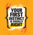 your first instinct is usually right inspiring vector image vector image