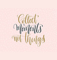 collect moments not things - gold and gray hand vector image vector image