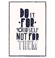 Quote poster DO IT FOR YOURSELF NOT FOR THEM vector image