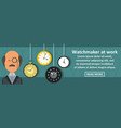 watchmaker at work banner horizontal concept vector image vector image