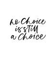 no choice is still a choice calligraphy phrase vector image vector image