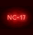 nc-17 rating sign neon sign on brick wall vector image