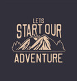 lets start our adventure quote motivation slogan vector image vector image