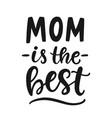 mom is best hand written modern calligraphy vector image vector image