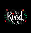 be kind hand lettering motivational quote vector image