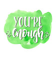 you are enough inspirational hand drawn vector image