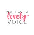 You have a lovely voice calligraphic inscription
