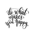 do what makes you happy - hand lettering vector image vector image