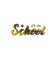 handwritten phrase - its my school vector image vector image