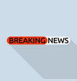 hot breaking news logo flat style vector image