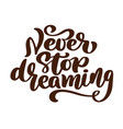 never stop dreaming motivational hand written vector image vector image