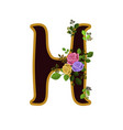 flower alphabet letter h decorated with roses and vector image