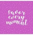 Savor every moment Brush lettering vector image