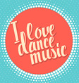 I love dance music colored lettering vector image vector image