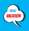 comic speech bubble with phrase hello vacation vector image vector image