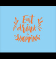 hand lettering of phrase eat drink and shopping vector image