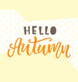 hello autumn card typography poster design vector image