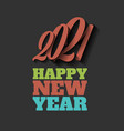 happy new year 2021 sign on the black background vector image vector image