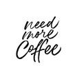 need more coffee black calligraphy vector image