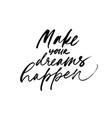 make your dreams happen ink pen calligraphy vector image vector image