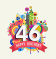 Happy birthday 46 year greeting card poster color vector image